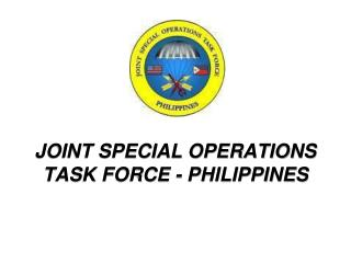 JOINT SPECIAL OPERATIONS TASK FORCE - PHILIPPINES