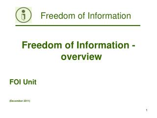 Freedom of Information - overview FOI Unit (December 2011)