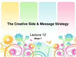 The Creative Side & Message Strategy