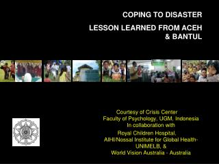 Courtesy of Crisis Center Faculty of Psychology, UGM, Indonesia In collaboration with