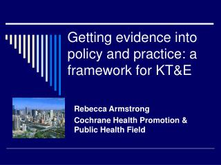 Getting evidence into policy and practice: a framework for KT&E