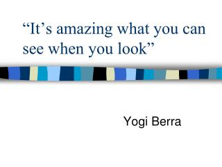 """It's amazing what you can see when you look"""