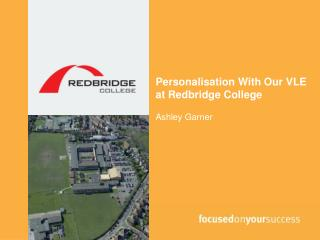 Personalisation With Our VLE at Redbridge College Ashley Garner