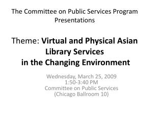 Wednesday, March 25, 2009 1:50-3:40 PM  Committee on Public Services  (Chicago Ballroom 10)