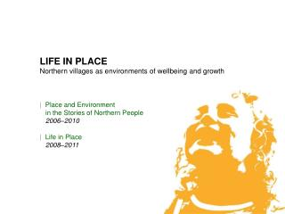 LIFE IN PLACE Northern villages as environments of wellbeing and growth |   Place and Environment