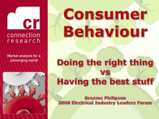 Consumer  Behaviour Doing the right thing vs Having the best stuff Graeme Philipson