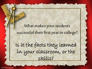 What makes your students successful their first year in college?