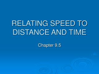 RELATING SPEED TO DISTANCE AND TIME