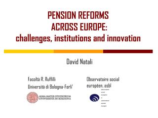 PENSION REFORMS  ACROSS EUROPE:  challenges, institutions and innovation