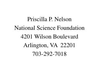 Priscilla P. Nelson National Science Foundation 4201 Wilson Boulevard Arlington, VA  22201 703-292-7018