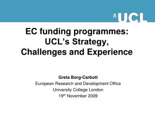 EC funding programmes:  UCL's Strategy,  Challenges and Experience