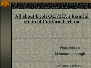 All about E.coli O157:H7, a harmful strain of Coliform bacteria