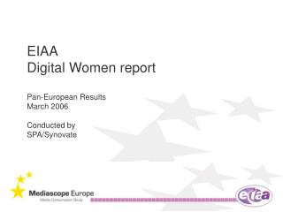 EIAA Digital Women report Pan-European Results March 2006 Conducted by SPA/Synovate