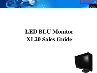 LED BLU Monitor  XL20 Sales Guide