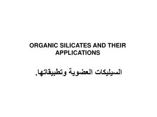 ORGANIC SILICATES AND THEIR APPLICATIONS