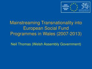 Mainstreaming Transnationality into  European Social Fund  Programmes in Wales (2007-2013)