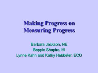 Making Progress on  Measuring Progress
