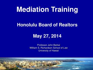 Mediation Training Honolulu Board of Realtors May 27, 2014