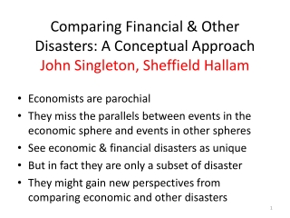 Comparing Financial & Other Disasters: A Conceptual Approach John Singleton, Sheffield Hallam