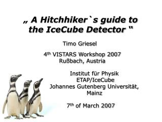 """ A Hitchhiker`s guide to the IceCube Detector """