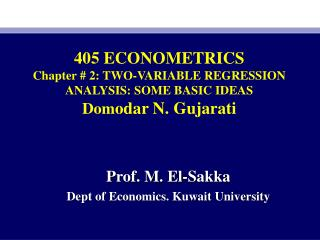 405 ECONOMETRICS Chapter # 2: TWO-VARIABLE REGRESSION ANALYSIS: SOME BASIC IDEAS  Dom odar N. Gujarati