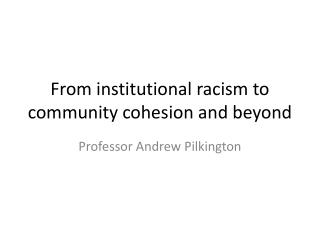 From institutional racism to community cohesion and beyond