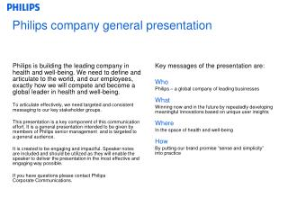 Key messages of the presentation are: Who Philips – a global company of leading businesses What
