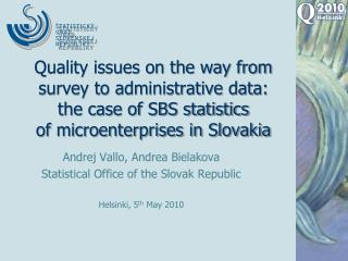 Andrej Vallo, Andrea Bielakova Statistical Office of the Slovak Republic Helsinki, 5 th  May 2010