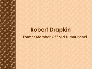 Robert Drapkin - Former Member Of Solid Tumor Panel