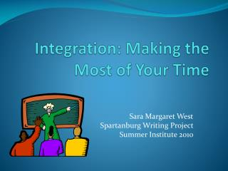 Integration: Making the Most of Your Time