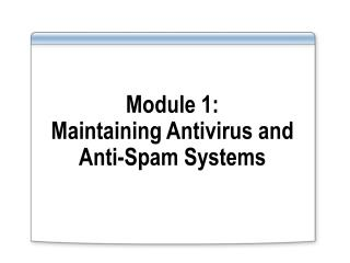 Module 1:  Maintaining Antivirus and Anti-Spam Systems