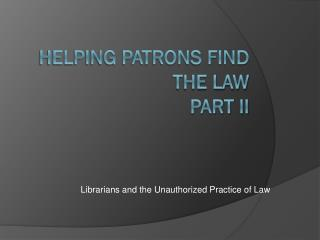Helping Patrons Find the Law Part II