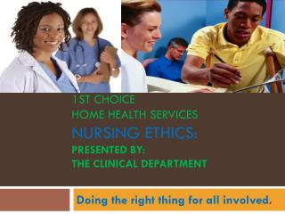 1st Choice home health services Nursing Ethics: Presented By: The Clinical Department