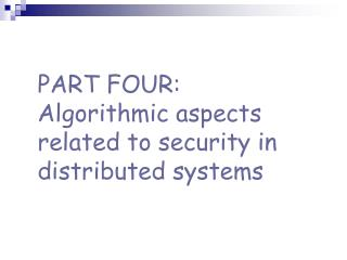 PART FOUR: Algorithmic aspects related to security in distributed systems