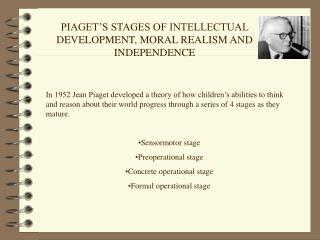 PIAGET'S STAGES OF INTELLECTUAL DEVELOPMENT, MORAL REALISM AND INDEPENDENCE