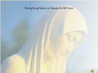 Sheng Kung Sisters in Taiwan for 60 Years