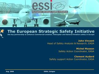 John Vincent Head of Safety Analysis & Research, EASA Michel Masson