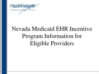 Nevada Medicaid EHR Incentive Program  Information for  Eligible Providers