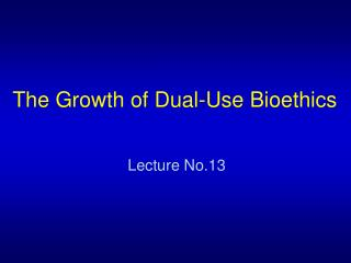 The Growth of Dual-Use Bioethics