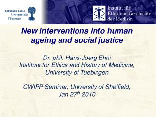 New interventions into human ageing and social justice Dr. phil. Hans-Joerg Ehni