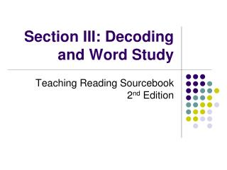 Section III: Decoding and Word Study
