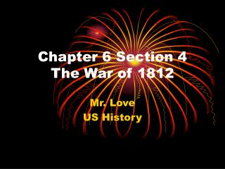 Chapter 6 Section 4 The War of 1812