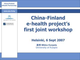 China-Finland e-health project's first joint workshop Helsinki, 6 Sept 2007