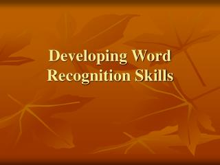 Developing Word Recognition Skills