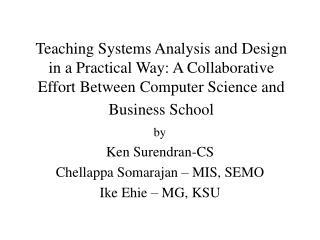 by  Ken Surendran-CS Chellappa Somarajan – MIS, SEMO Ike Ehie – MG, KSU