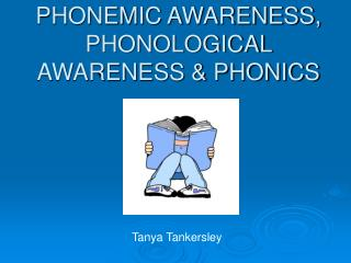 PHONEMIC AWARENESS, PHONOLOGICAL AWARENESS & PHONICS