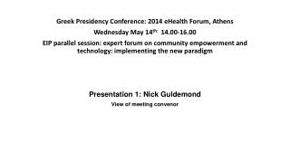 Greek Presidency Conference: 2014 eHealth Forum, Athens Wednesday May 14 th:   14.00-16.00