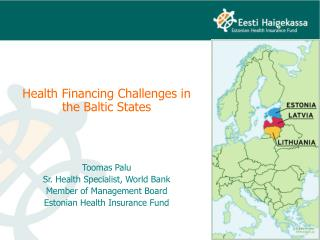 Health Financing Challenges in the Baltic States Toomas Palu Sr. Health Specialist, World Bank
