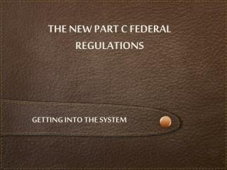 The New Part C Federal Regulations