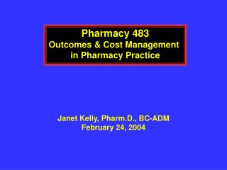 Pharmacy 483 Outcomes & Cost Management  in Pharmacy Practice
